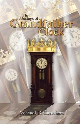 The Musings of Grandfather Clock by Michael D Carothers image
