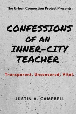 Confessions of an Inner-City Teacher by Justin a Campbell