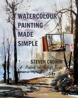Watercolour Painting Made Simple by Steven Cronin