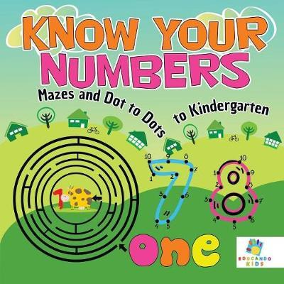 Know Your Numbers Mazes and Dot to Dots to Kindergarten by Educando Kids
