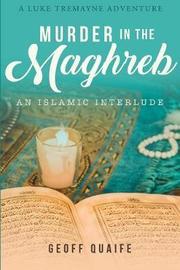Murder in the Maghreb by Geoff Quaife