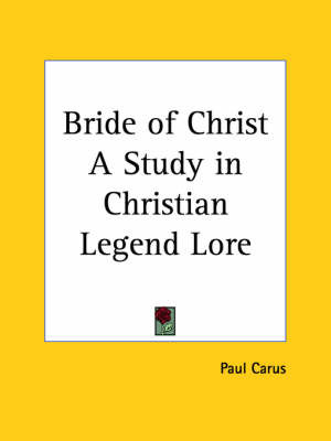 Bride of Christ a Study in Christian Legend Lore (1908) by Paul Carus image