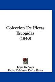 Coleccion de Piezas Escogidas (1840) by Lope , de Vega