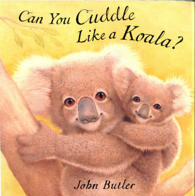 Can You Cuddle Like a Koala? by John Butler