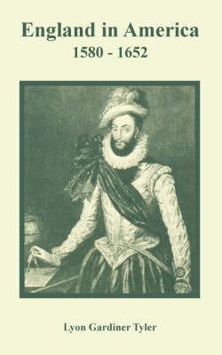 England in America 1580 - 1652 by Lyon Gardiner Tyler