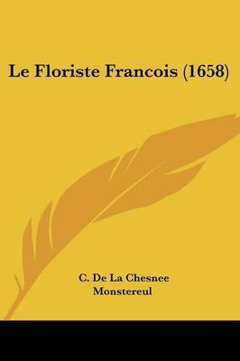Le Floriste Francois (1658) by C De La Chesnee Monstereul