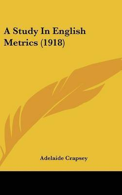 A Study in English Metrics (1918) by Adelaide Crapsey