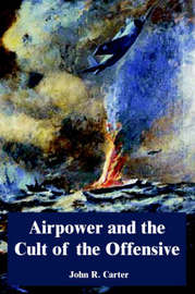 Airpower and the Cult of the Offensive by John R. Carter image