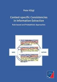 Context-Specific Consistencies in Information Extraction by Peter Klugl