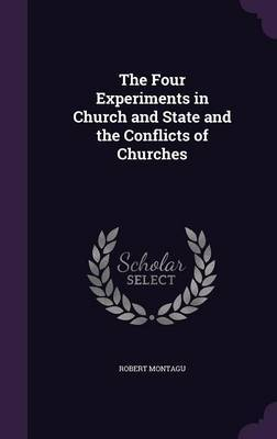 The Four Experiments in Church and State and the Conflicts of Churches by Robert Montagu image