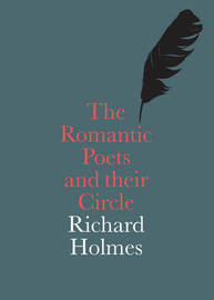 The Romantic Poets and their Circle by Richard Holmes