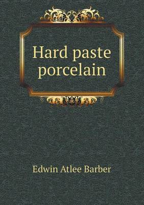 Hard Paste Porcelain by Edwin Atlee Barber
