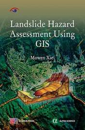 Landslide Hazard Assessment Using GIS by Mowen Xie