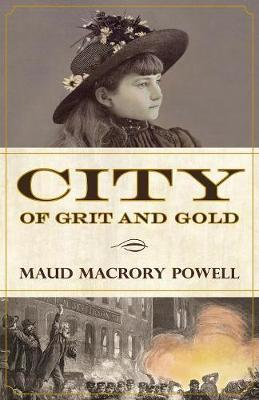 City of Grit and Gold by Maud Macrory Powell