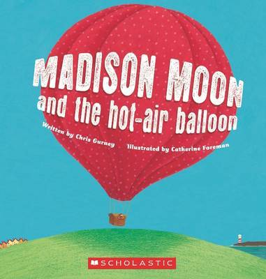 Madison Moon and the Hot-air Balloon by Chris Gurney