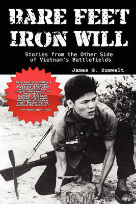 Bare Feet, Iron Will ~ Stories from the Other Side of Vietnam's Battlefields by James G Zumwalt image