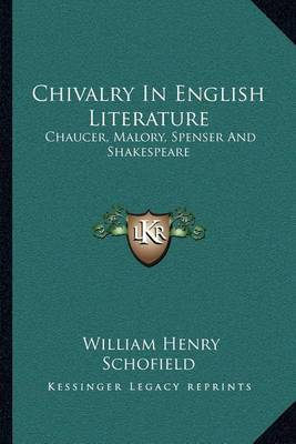 Chivalry in English Literature: Chaucer, Malory, Spenser and Shakespeare by William Henry Schofield image