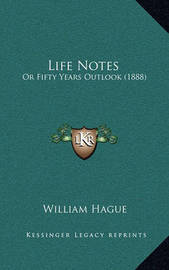 Life Notes: Or Fifty Years Outlook (1888) by William Hague image
