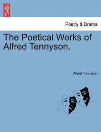 The Poetical Works of Alfred Tennyson. by Alfred Tennyson