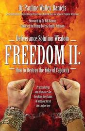 Deliverance Solution Wisdom Freedom II: How to Destroy the Yoke of Captivity - Practical Steps and Utterances for Breaking the Chains of Bondage to Se by Dr. Pauline Walley-Daniels