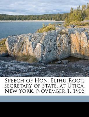 Speech of Hon. Elihu Root, Secretary of State, at Utica, New York, November 1, 1906 by Elihu Root image