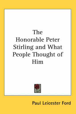 The Honorable Peter Stirling and What People Thought of Him by Paul Leicester Ford