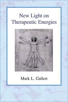New Light on Therapeutic Energies by Mark L. Gallert image