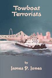 Towboat Terrorists by James P. Jones