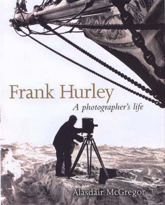 Frank Hurley: A Photographer's Life by Alasdair McGregor image