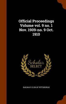 Official Proceedings Volume Vol. 9 No. 1 Nov. 1909-No. 9 Oct. 1910