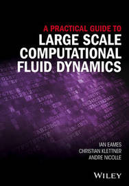 A Practical Guide to Large Scale Computational Fluid Dynamics by Ian Eames