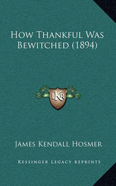 How Thankful Was Bewitched (1894) by James Kendall Hosmer