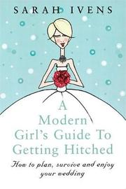 A Modern Girl's Guide To Getting Hitched by Sarah Ivens