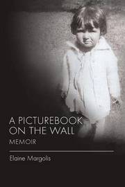 A Picturebook on the Wall Memoir by Elaine Margolis
