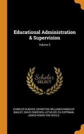 Educational Administration & Supervision; Volume 2 by Charles Hughes Johnston
