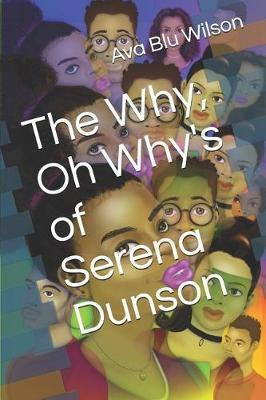 The Why, Oh Why's of Serena Dunson by Ava Blu Wilson