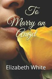 To Marry an Angel by Elizabeth White