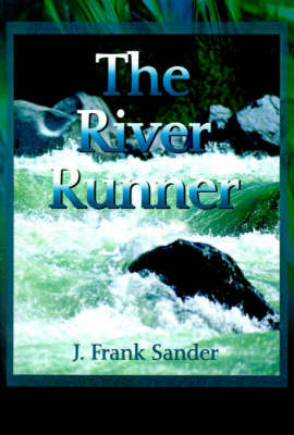 The River Runner by J Frank Sander