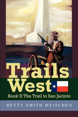Trails West: Book II the Trail to San Jacinto by Betty Smith Meischen image