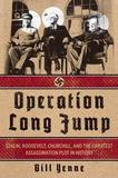 Operation Long Jump: Stalin, Roosevelt, Churchill, and the Greatest Assassination Plot in History by Bill Yenne
