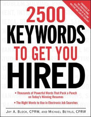 2500 Keywords to Get You Hired by Jay A Block