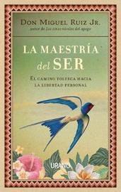 La Maestria del Ser by don Miguel Ruiz Jr.