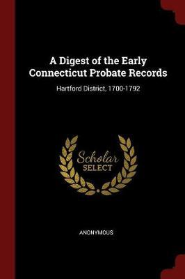 A Digest of the Early Connecticut Probate Records by * Anonymous