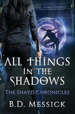 All Things in the Shadows by B D Messick