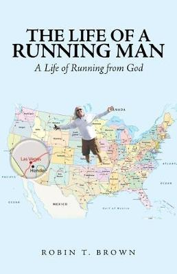 The Life of a Running Man by Robin T Brown