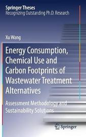 Energy Consumption, Chemical Use and Carbon Footprints of Wastewater Treatment Alternatives by Xu Wang