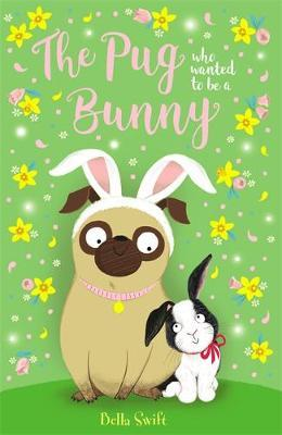 The Pug Who Wanted to Be a Bunny by Bella Swift