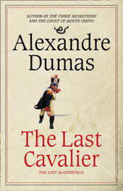 The Last Cavalier: Being the Adventures of Count Sainte-Hermine in the Age of Napoleon by Alexandre Dumas image