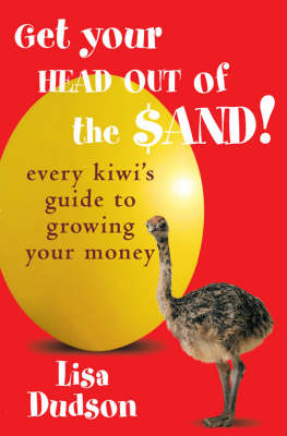 Get Your Head Out of the Sand!: Every Kiwi's Guide to Growing Your Money by Lisa Dudson image