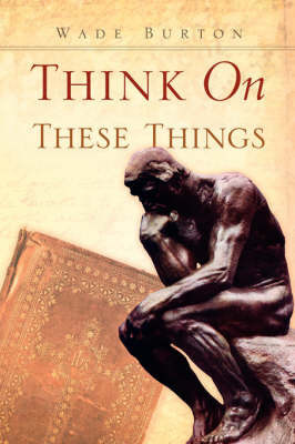 Think on These Things by Wade Burton